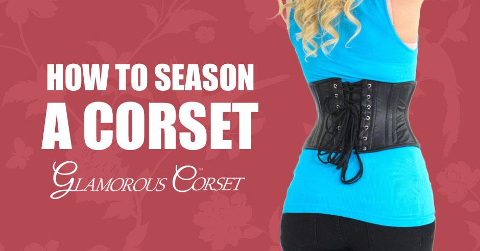How to Season/Break in a Corset