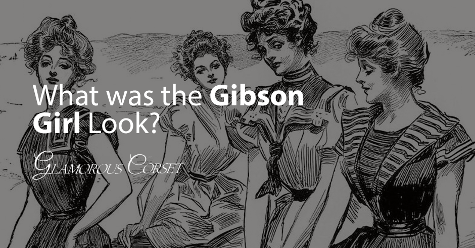 What was the Gibson Girl Look?