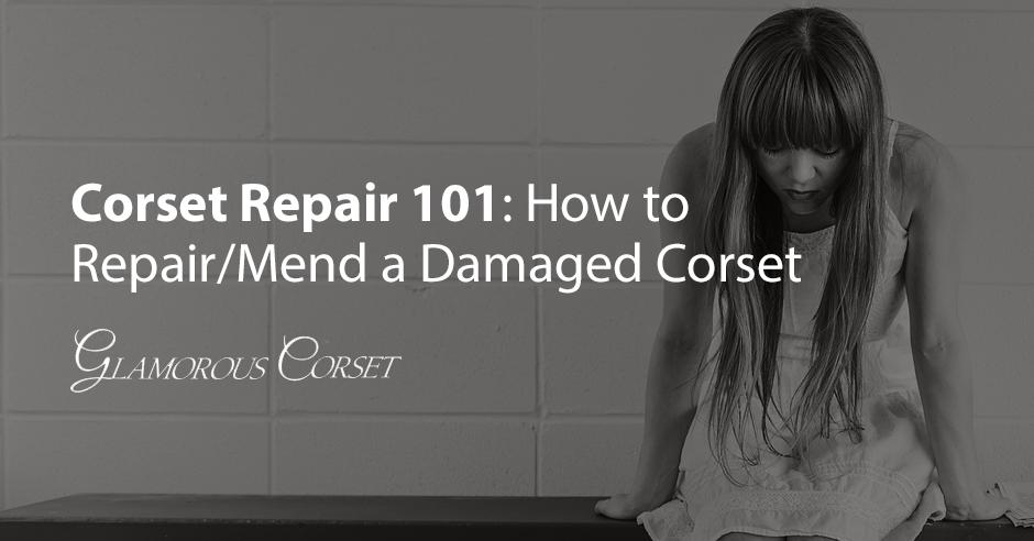 Corset Repair 101: How to Repair/Mend a Damaged Corset