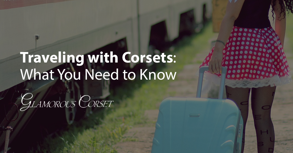Traveling with Corsets: What You Need to Know